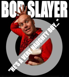 Bob Slayer: no entry for the easily offended