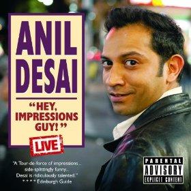Anil Desai: Hey, Impressions Guy!
