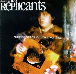Dawn of The Replcants' album Wrong Town, Wrong Planet, Three Hours Late